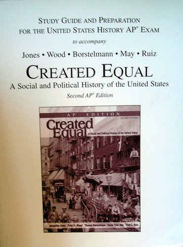 Study Guide and Preparation For The United States History AP Exam to accompany Created Equal A Social and Political History of the United States, Second (2nd) AP Edition Wood, Borstelmann, May, Ruiz Jones