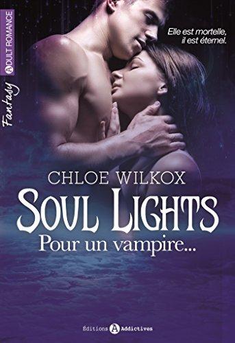 Soul Lights - Volumes 1 à 6: Pour un vampire... Chloe Wilkox