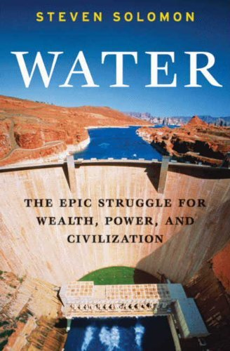 Water : the epic struggle for wealth, power, and civilization  by  Steven Solomon