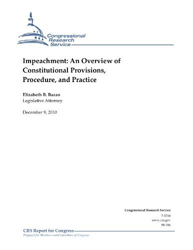 Impeachment: An Overview of Constitutional Provisions, Procedure, and Practice Elizabeth B. Bazan