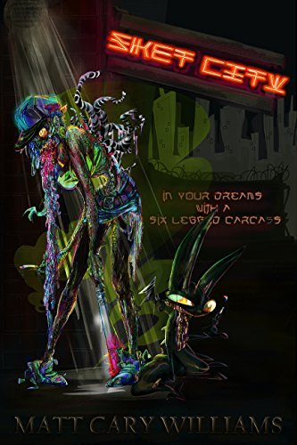 Sket City: In Your Dreams with a Six Legged Carcass  by  Matt Cary Williams