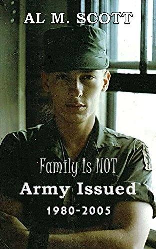Family is NOT Army Issued: 1980-2005 Al Scott
