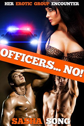 Officers... No!: Her Erotic Group Encounter  by  Sasha Song