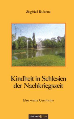 Kindheit in Schlesien der Nachkriegszeit: Eine wahre Geschichte Siegfried Badziura