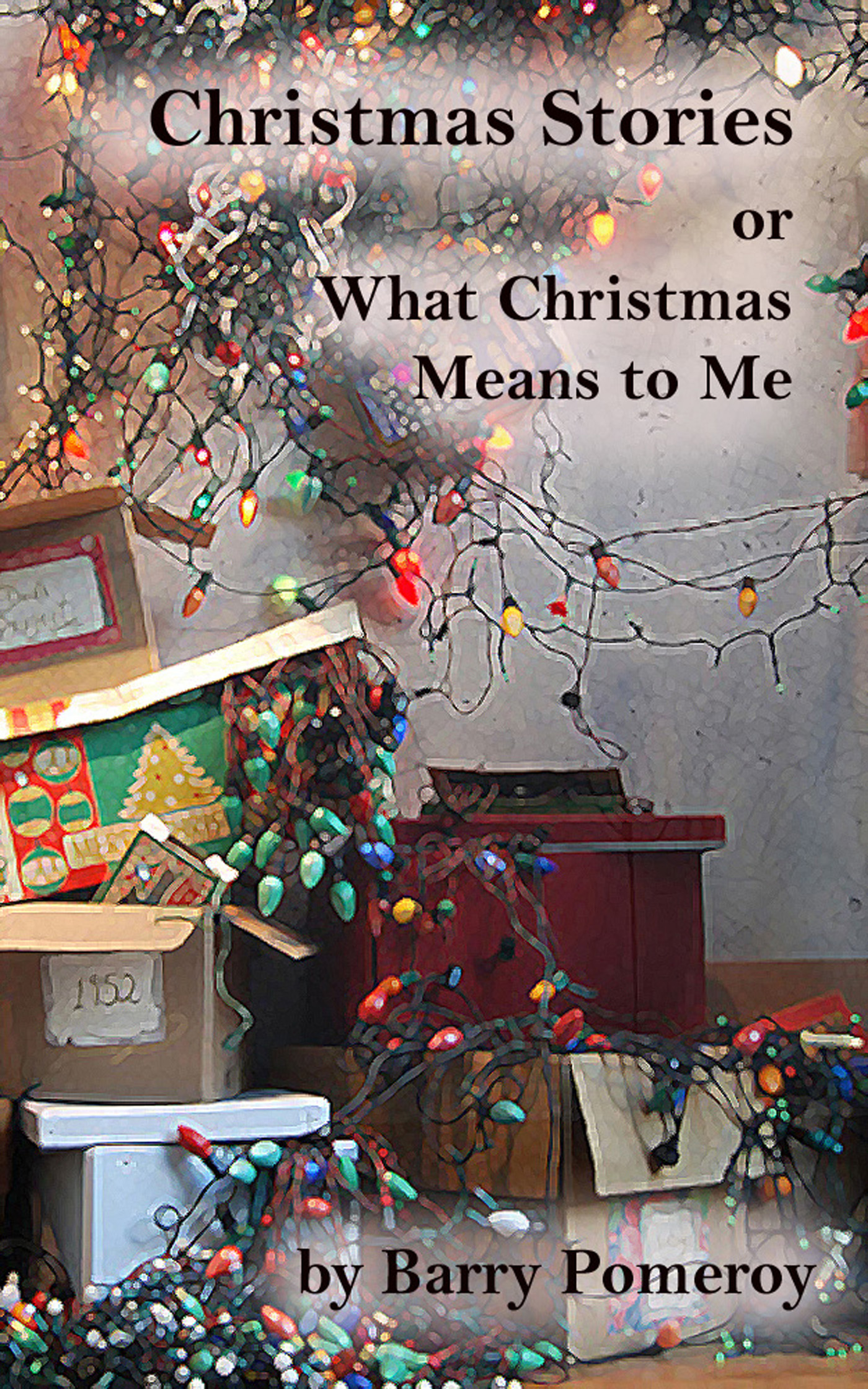 Christmas Stories: or What Christmas Means to Me Barry Pomeroy