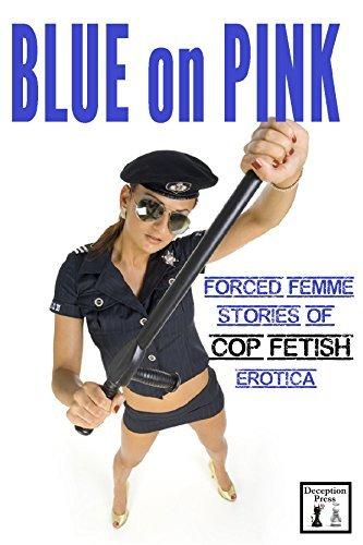 Blue on Pink: Forced Femme Stories of Cop Fetish Erotica N.T. Morley