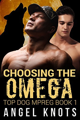 Choosing The Omega (Top Dog Mpreg Omegaverse Trilogy #1)  by  Angel Knots
