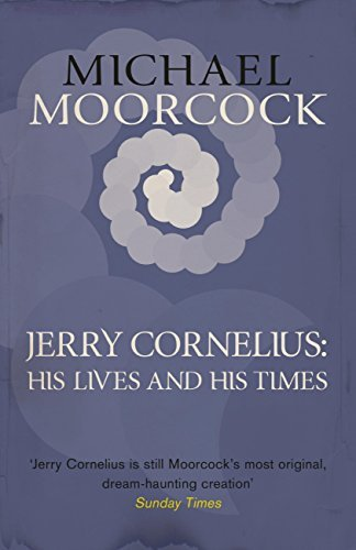 Jerry Cornelius: His Lives and His Times  by  Michael Moorcock