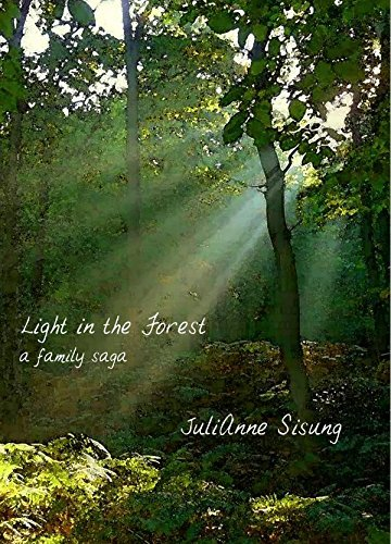 Light in the Forest: A Family Saga  by  JuliAnne Sisung