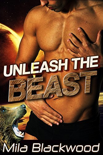 Unleash the Beast: A Sci-Fi Shifter Romance (Steamy Stories from Outer Space Book 1) Mila Blackwood