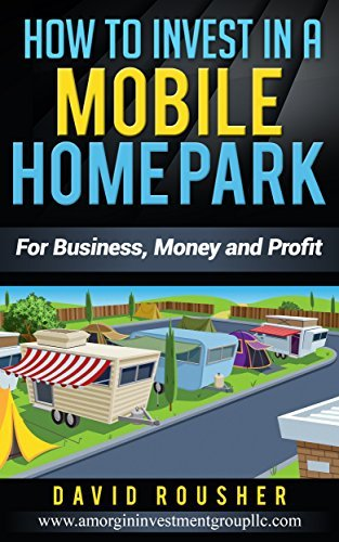 How to Invest in a Mobile Home Park: For Business, Money and Profit David Rousher