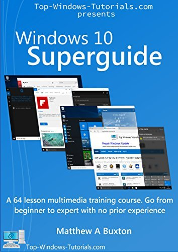 Windows 10 Superguide: Beginner to expert with no prior experience Matthew Buxton