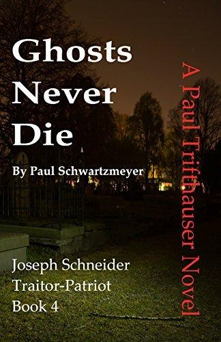 Ghosts Never Die (Joseph Schneider Traitor-Patriot Book 4)  by  Paul Schwartzmeyer