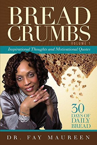 Bread Crumbs: Inspirational Thoughts and Motivating Quotes  by  Fay Maureen Butler