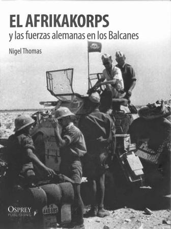 El Afrikakorps y las fuerzas alemanas en los Balcanes (Soldados II Guerra Muncial, #3)  by  Nigel Thomas