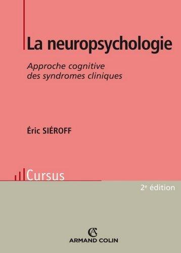 La neuropsychologie : Approche cognitive des syndromes cliniques Éric Siéroff