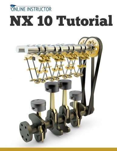 Nx 10 Tutorial: Sketching, Feature Modeling, Assemblies, Drawings, Sheet Metal, and Simulation Basics Online Instructor