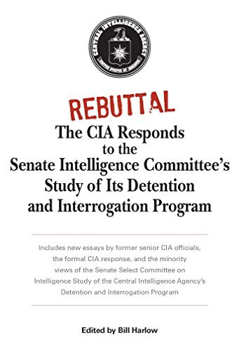 Rebuttal: The CIA Responds to the Senate Intelligence Committees Study of Its Detention and Interrogation Program Bill Harlow