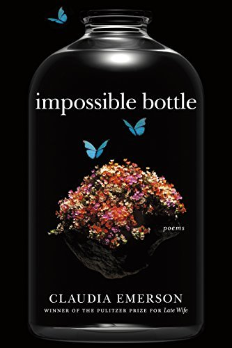 Impossible Bottle: Poems Claudia Emerson