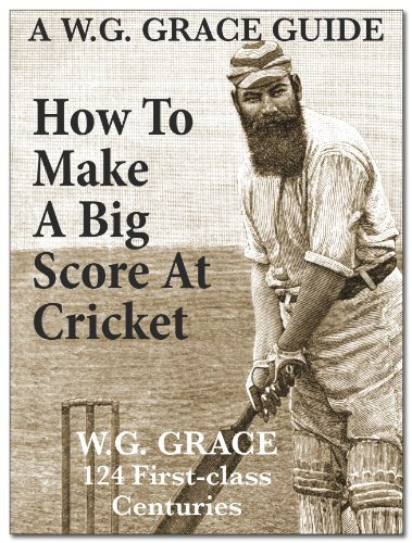 How To Make A Big Score At Cricket W.G. Grace