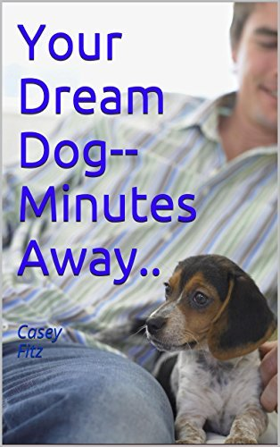 Your Dream Dog-- Minutes Away..: Casey Fitz  by  Casey Fitz