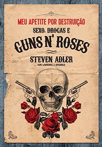 Meu apetite por destruição - Sexo, Drogas e Guns N Roses  by  Steven Adler