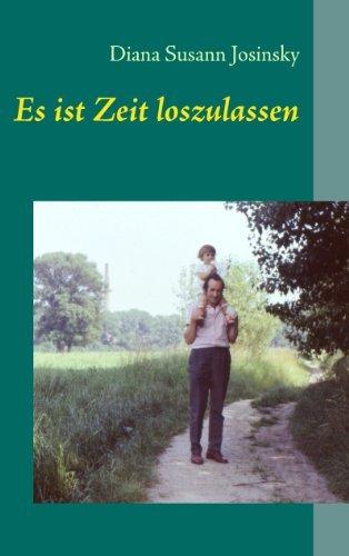 Es ist Zeit loszulassen: Ein Krebstagebuch  by  Diana Susann Josinsky