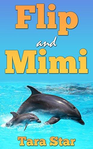 Kids Book: Flip and Mimi (Beautifully Illustrated Childrens Bedtime Story Book) (Childrens Marine Life Series (Book 1)) Tara Star