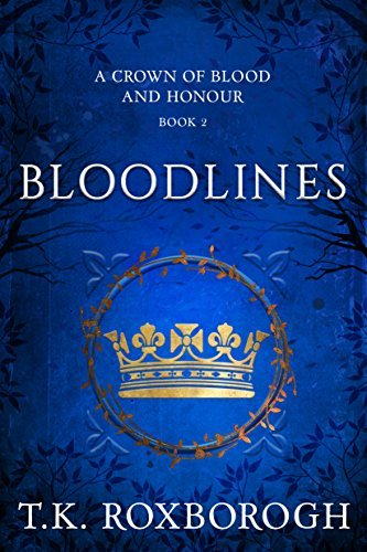Bloodlines (A Crown of Blood and Honour Book 2)  by  T.K. Roxborogh