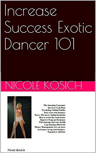 Increase Success Exotic Dancer 101  by  Nicole Kosich