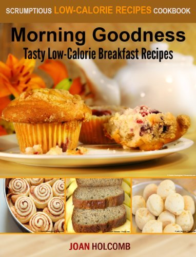 Morning Goodness: Tasty Low-Calorie Breakfast Recipes (a Scrumptious Low-Calorie Recipes Cookbook)  by  Joan Holcomb