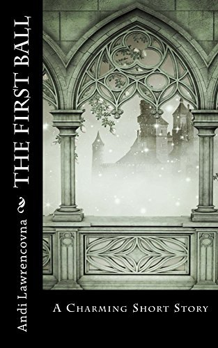 The First Ball: A Charming Short Story (The Never Lands Saga)  by  Andi Lawrencovna