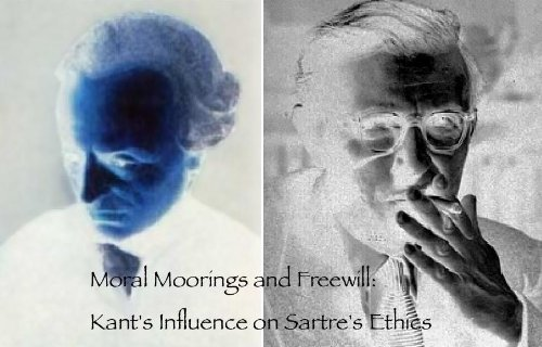 Moral Moorings and Freedom of the Will: Kants Influence On Sartres Ethics Oliver Pierce