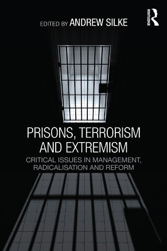 Prisons, Terrorism and Extremism: Critical Issues in Management, Radicalisation and Reform  by  Andrew Silke