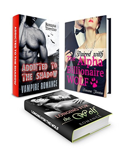 Paired with The Alpha Billionaire Wolf / Addicted to the Shadow / Longing for the Wolf Roxana Trevino