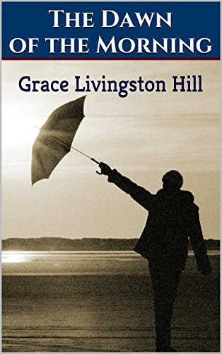The Dawn of the Morning Grace Livingston Hill