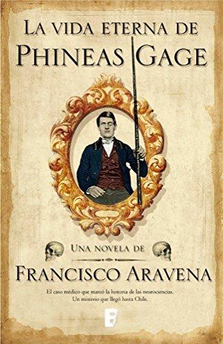 VIDA ETERNA DE PHINEAS GAGE, LA  by  Francisco Aravena