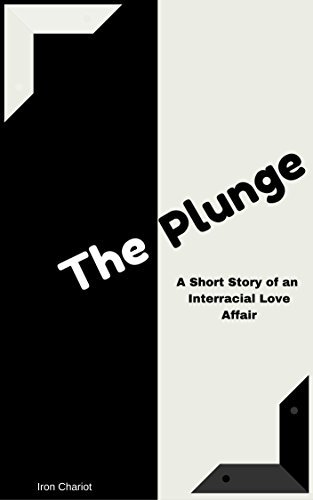 The Plunge: A Short Story of an Interracial Affair  by  Iron Chariot