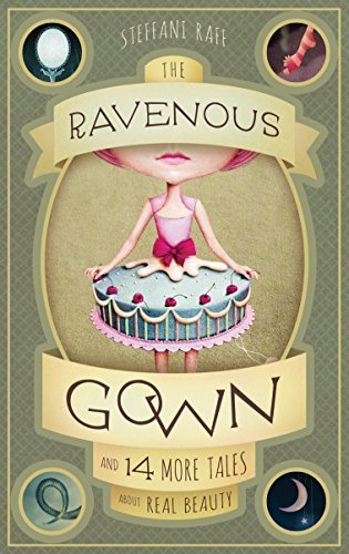 The Ravenous Gown: And 14 More Tales about Real Beauty  by  Steffani Raff