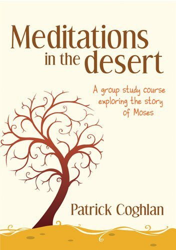 Meditations in the Desert: A Group Study Course Exploring the Story of Moses  by  Patrick Coghlan