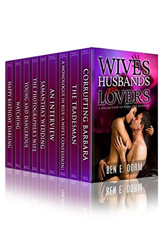 Wives, Husbands and Lovers: A Collection of Nine Sex Stories  by  Ben E. Dorm