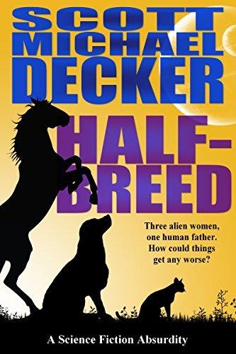 Half-Breed: A Science Fiction Absurdity Scott Michael Decker