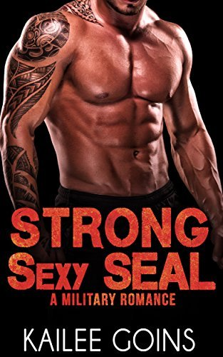 ROMANCE: Strong, Sexy SEAL (Military Second Chance Romance)  by  Kailee Goins
