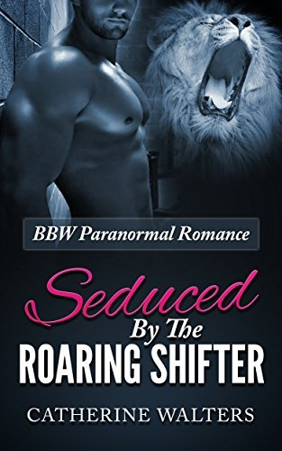 Seduced  by  the Roaring Shifter by Catherine Walters