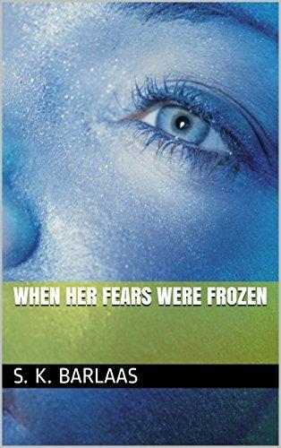 When Her Fears Were Frozen S. K. Barlaas