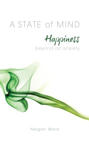 A State of Mind: Happiness Beyond All Anxiety  by  Megan Ward
