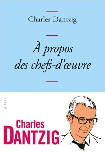 A propos des chefs-doeuvre  by  Charles Dantzig