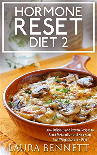 Hormone Reset Diet 2: 30+ Delicious and Proven Recipes to Boost Metabolism and Kick-start Your Weight Loss in 7 Days (Hormone Reset Diet, Hormonal Imbalance, ... Cure, Hormone Cookbook, Hormone Recipes)  by  Laura Bennett
