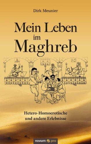 Mein Leben im Maghreb: Hetero-Homoerotische und andere Erlebnisse  by  Dirk Meunier