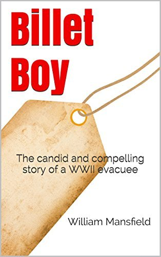 Billet Boy: The candid and compelling story of a WWII evacuee William Mansfield
